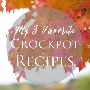 3 Fav Crockpot Recipes