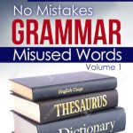 No MIstakes Grammar, Volume I, Misused Words