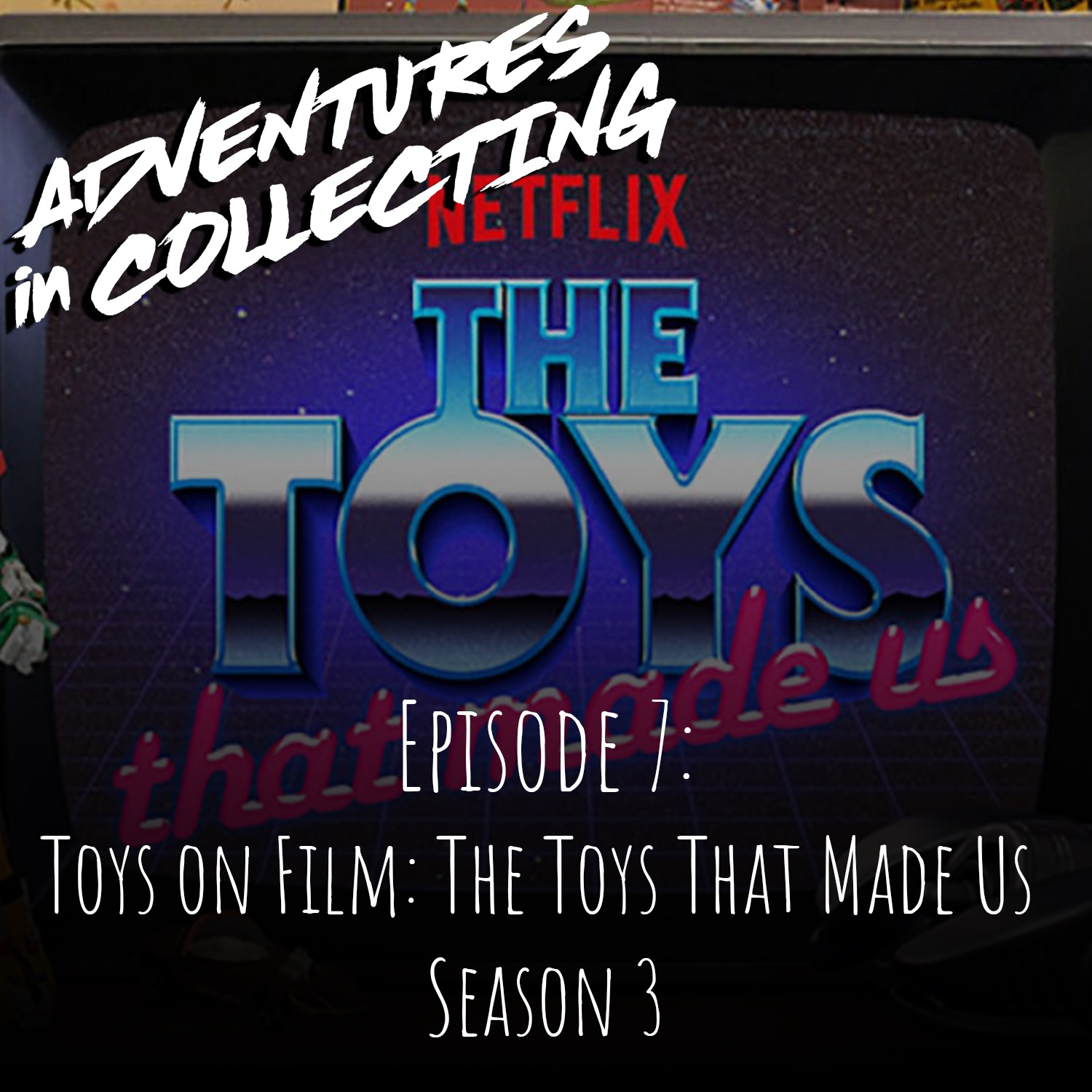 Adventures in Collecting – Toys on Film: Netflix's The Toys That Made Us Season 3