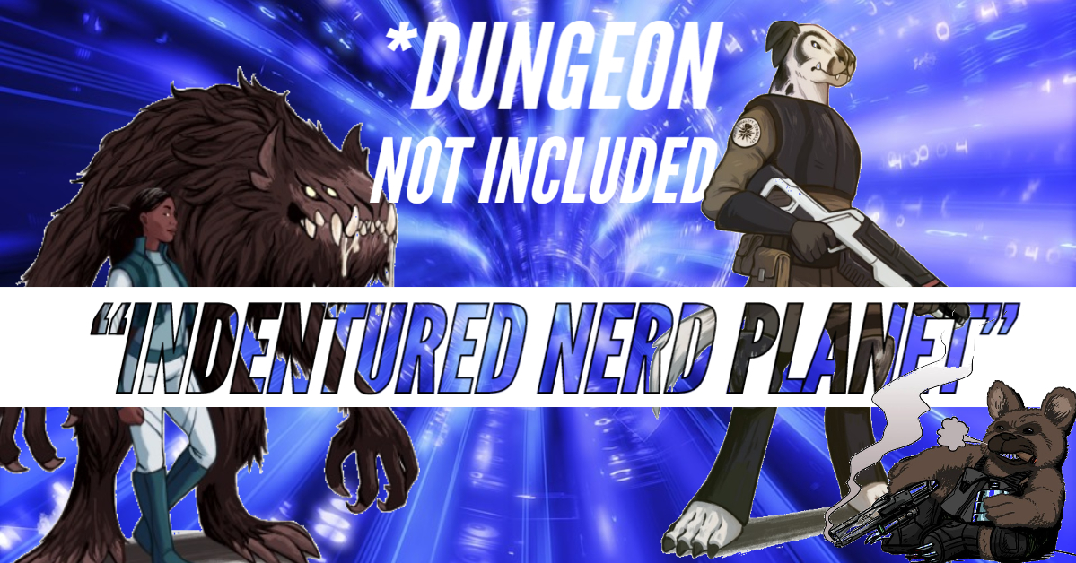 *Dungeon Not Included – DNI – Episode 17 – Indentured Nerd Planet