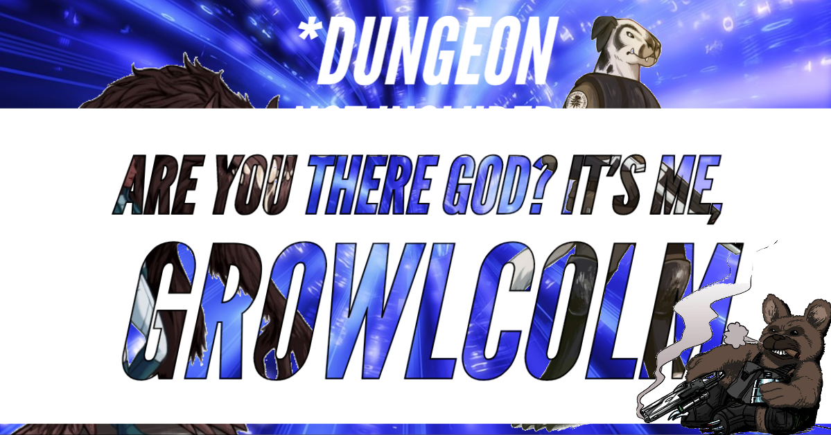 *Dungeon Not Included – DNI – Episode 22 – Are You There God? It's Me, Growlcolm
