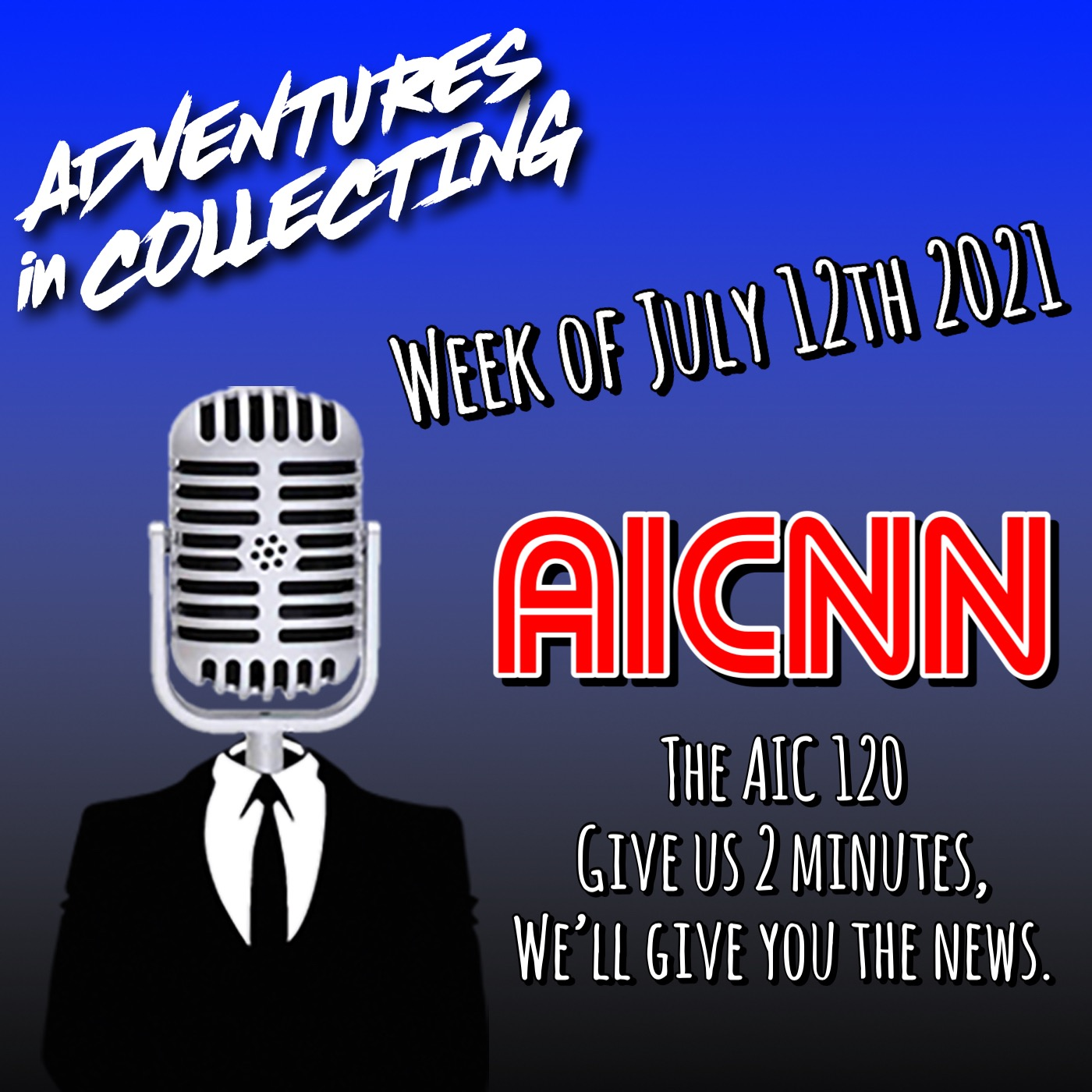 AIC120 – Week of July 12th 2021 – Adventures in Collecting