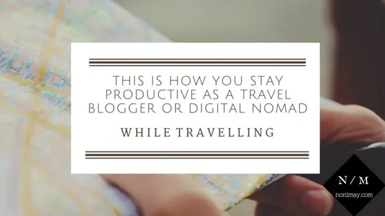 USE THESE 9 HABITS OF HIGHLY PRODUCTIVE PEOPLE TO STAY PRODUCTIVE while travelling as a digital nomad or travel blogger
