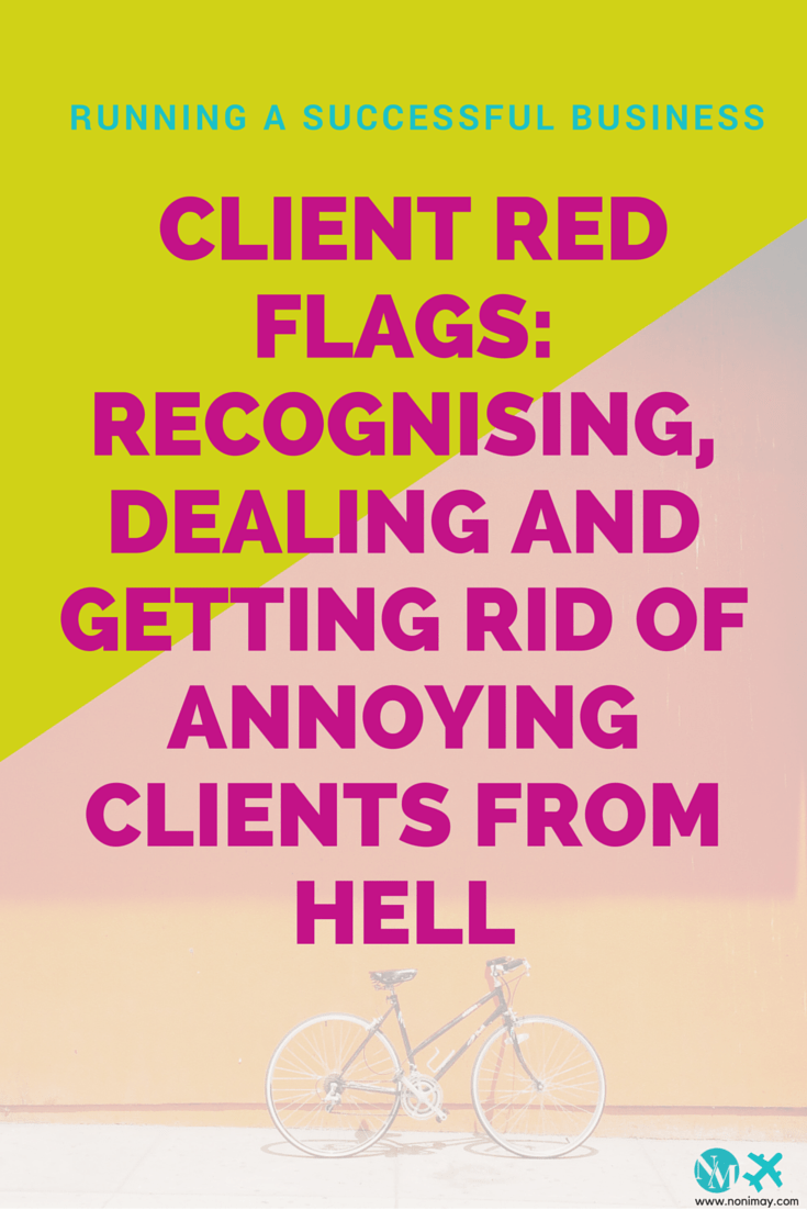 Client red flags- Recognising, dealing and getting rid of annoying clients from hell read it now on www.nonimay.com