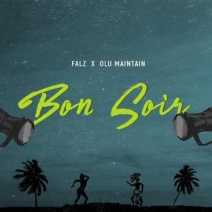 Falz Ft Olu Maintain – Bon Soir