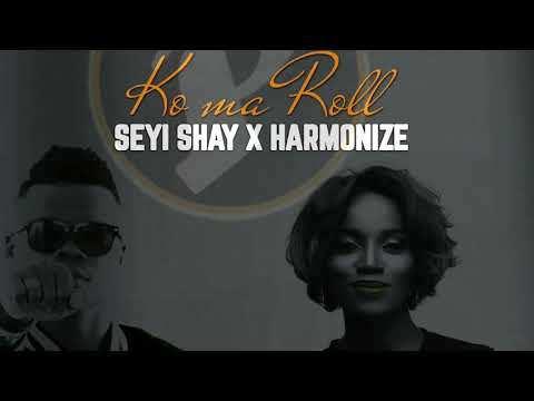 Seyi Shay x Harmonize – Ko Ma Roll