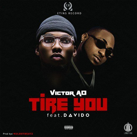 Victor AD ft. Davido – Tire You