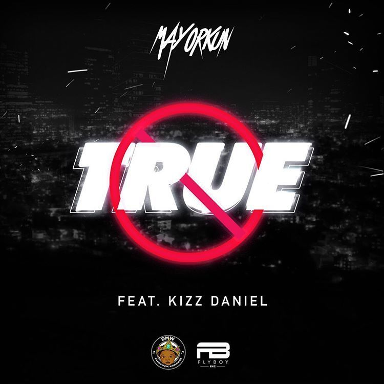 Music: Mayorkun – True (ft. Kizz Daniel)