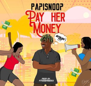 Music: PapiSnoop – Pay Her Money ft. Naira Marley