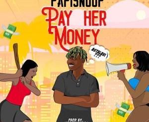 Music: PapiSnoop - Pay Her Money ft. Naira Marley