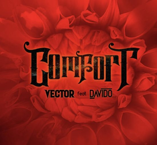 Music: Vector – Comfortable ft. Davido