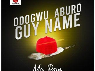 Mr Raw – Odogwu Aburo Guy Name