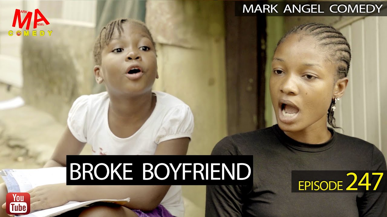 Mark Angel Comedy – BROKE BOYFRIEND (Episode 247)