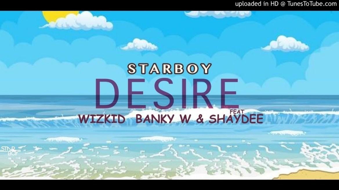 Lyrics: Wizkid – Desire Ft Banky W & Shaydee