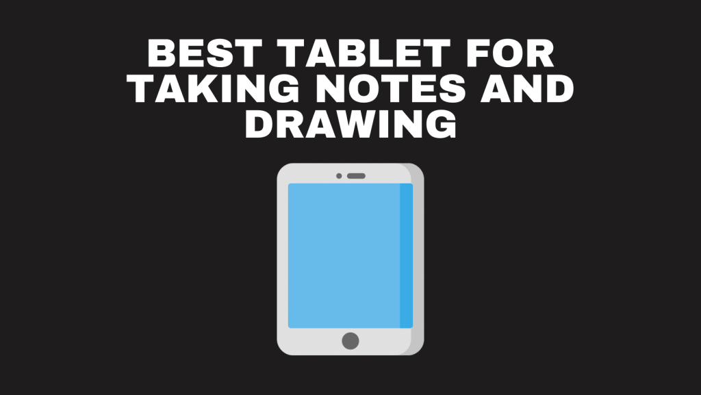 Best Tablet For Taking Notes And Drawing