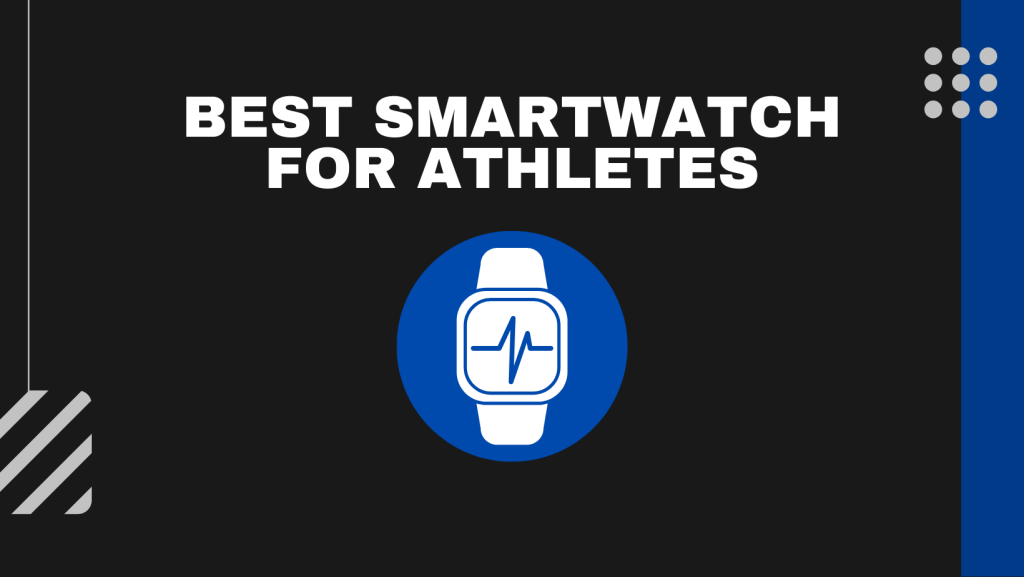 Best Smartwatch For Athletes