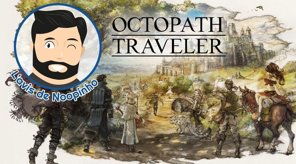 L'avis de Noopinho : Octopath Traveler