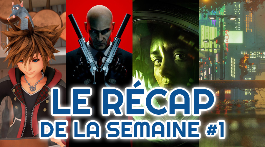 Le récap de la semaine #1 : PS4 Pro Kingdom Hearts III, Hitman, Alien Blackout, The Last Night