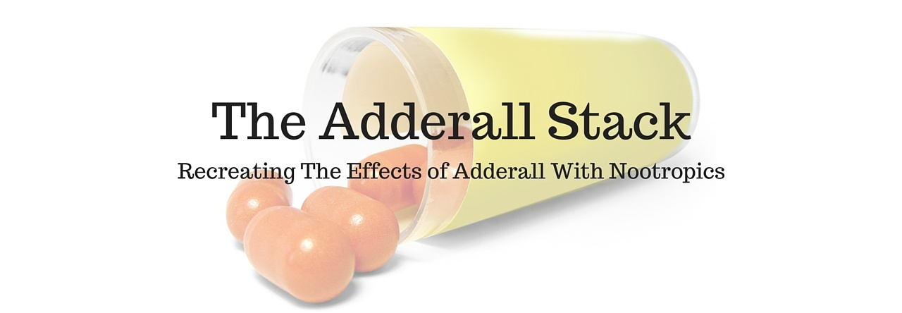 The Adderall Stack - Nootropics Zone