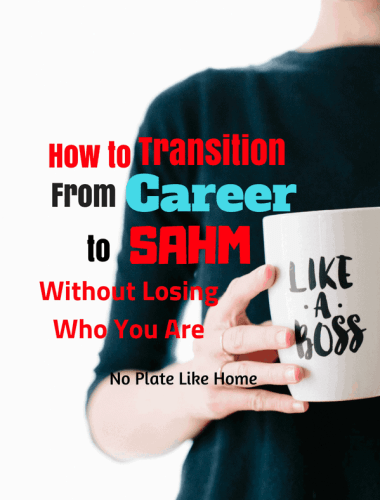 How to Transition From Career to SAHM without losing who you are