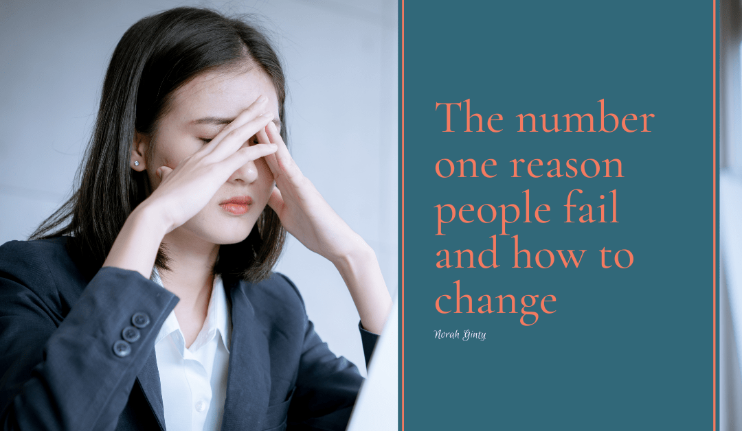 The number one reason people fail and how to change.
