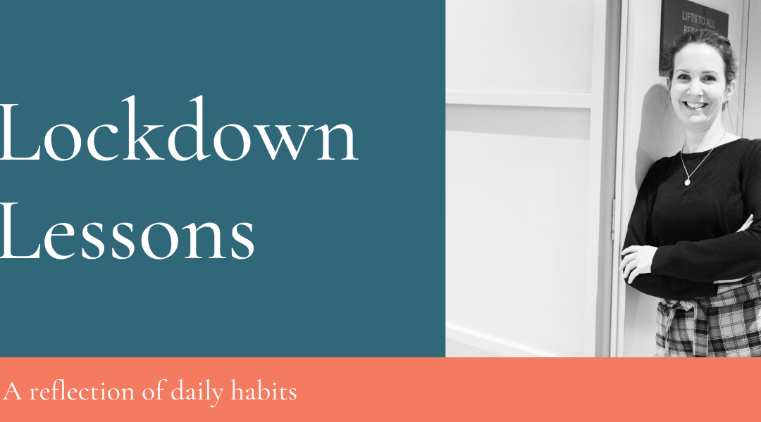 Lockdown Lessons – A reflection of daily habits