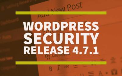 WordPress Releases 4.7.1 Security Release and Update