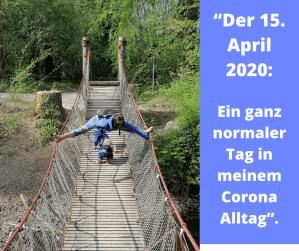 """""""Der 15. April 2020: Ein ganz normaler Tag in meinem Corona Alltag""""."""