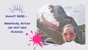 August 2020 – Abenteuer, Action und fast kein Alkohol
