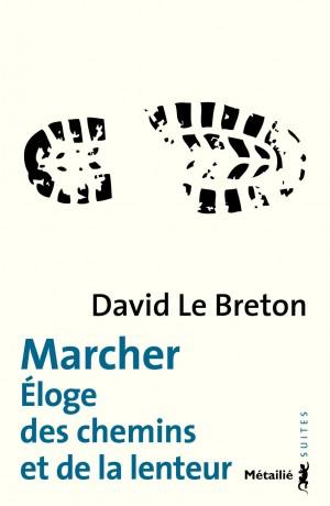 Couverture du livre Marcher. Eloge des chemins et de la lenteur de David Le Breton