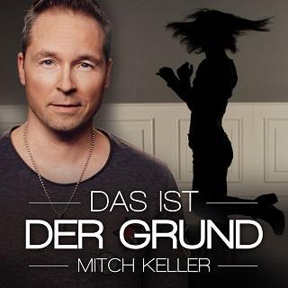 """Mitch Keller - Solokünstler, Studiomusiker und Songwriter - neue Single """"Das ist der Grund"""""""
