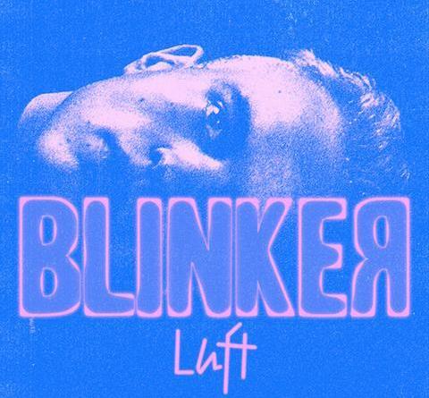 """BLINKER veröffentlicht mit """"Luft"""" erstes Musikvideo aus seiner Debüt-EP """"Blicke"""" VÖ: März 2019"""
