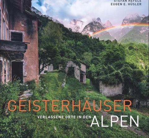 Geisterhäuser - Verlassene Orte in den Alpen - ein Buch der Extraklasse