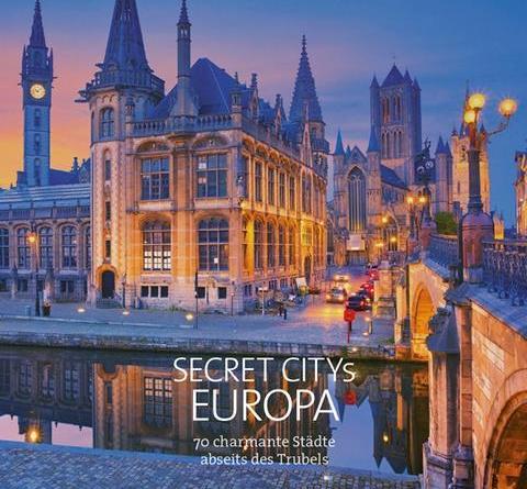 Abseits der Touristenströme Der neue Bildband »Secret Citys Europa« zeigt bezaubernde Städte Europas, die noch darauf warten entdeckt zu werden