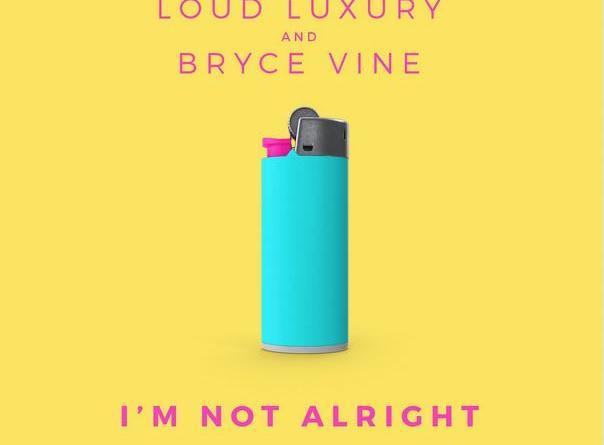 Loud Luxury & Bryce Vine -I'm Not Alright