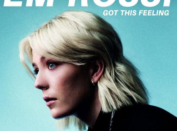 """Em Rossi schickt sich an mit ihrer neuen Single """"Got This Feeling"""" die internationalen Charts aufzumischen, Single"""