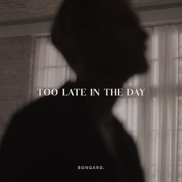 Bongard – Der Singer/Songwriter verbindet klangliche Brillanz mit dem Ausdruck des Geschichtenerzählers, ehrlich, pur und berührend – Single »TOO LATE IN THE DAY« out now