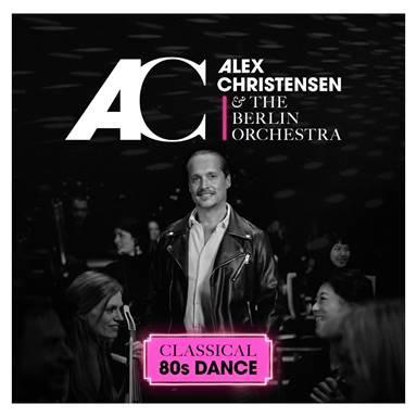 """ALEX CHRISTENSEN & The Berlin Orchestra veröffentlichen Single aus dem kommenden Album """"CLASSICAL 80's DANCE"""""""