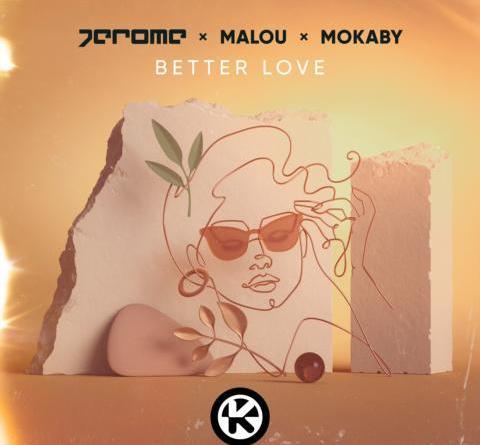 JEROME X MALOU X MOKABY mit BETTER LOVE