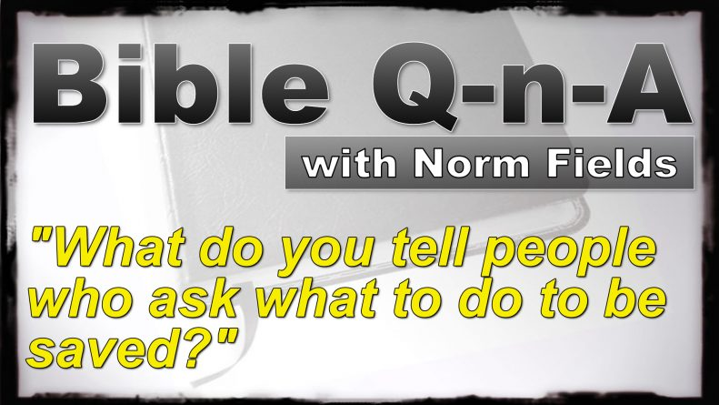 Bible Q-n-A: What do you tell people to do to be saved?