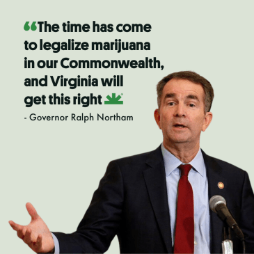 "Governor Ralph Northam: ""The time has come to legalize marijuana in our Commonwealth, and Virginia will get this right."""