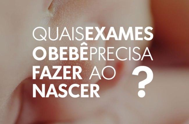 Quais exames o bebê precisa fazer ao nascer?