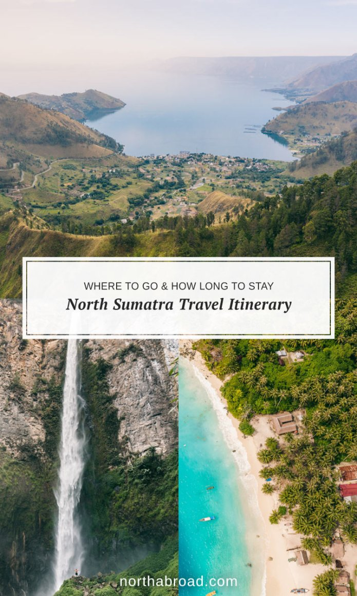 North Sumatra Travel Itinerary Where To Go How Long To Stay Northabroad