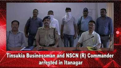 Arunachal: Tinsukia Businessman and NSCN (R) Commander arrested in Itanagar