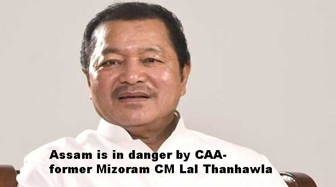 Assam is in danger by CAA- former Mizoram CM Lal Thanhawla