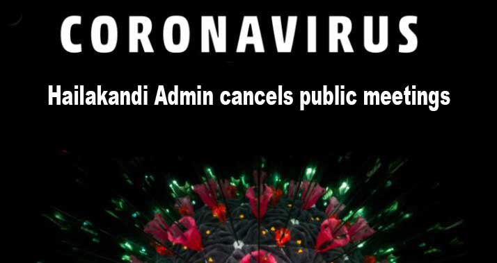 Coronavirus: Hailakandi Admin cancels public meetings, melas to reduce mass gatherings