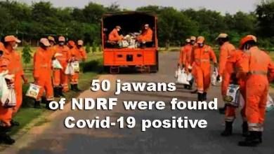 Coronavirus: 50 jawans of NDRF were found Covid-19 positive