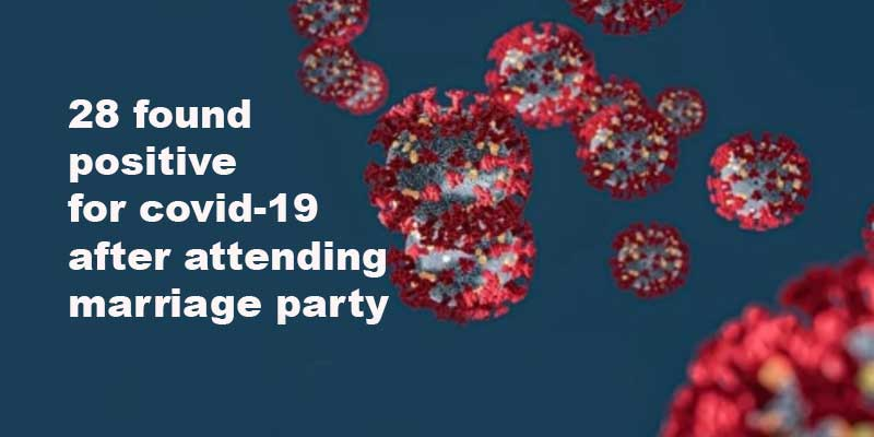 Assam fight Coronavirus: 28 found positive for covid-19 after attending marriage party