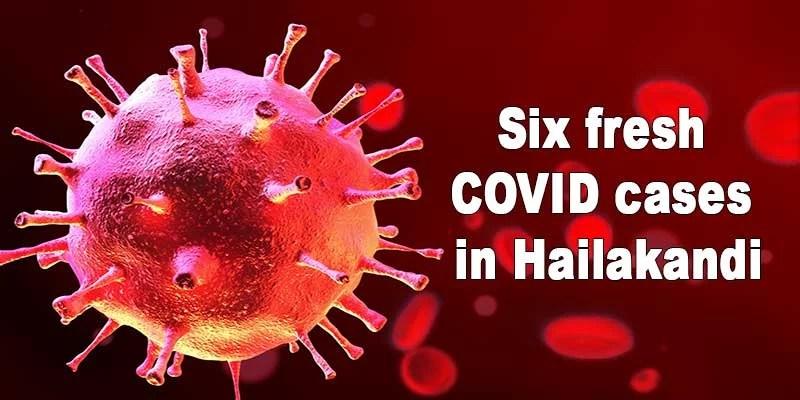 Assam: Six fresh COVID cases in Hailakandi, pushes tally to 3,394