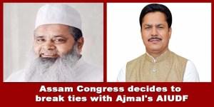 Assam Congress decides to break ties with Ajmal's AIUDF